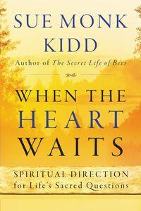 Foto Cover di When the Heart Waits, Ebook inglese di Sue Monk Kidd, edito da HarperCollins