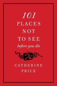 Foto Cover di 101 Places Not to See Before You Die, Ebook inglese di Catherine Price, edito da HarperCollins