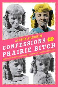 Foto Cover di Confessions of a Prairie Bitch, Ebook inglese di Alison Arngrim, edito da HarperCollins