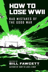 Foto Cover di How to Lose WWII, Ebook inglese di Bill Fawcett, edito da HarperCollins