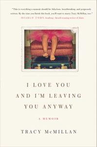 Foto Cover di I Love You and I'm Leaving You Anyway, Ebook inglese di Tracy McMillan, edito da HarperCollins