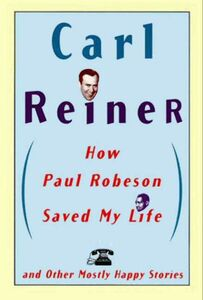 Foto Cover di How Paul Robeson Saved My Life and Other Mostly Happy Stories, Ebook inglese di Carl Reiner, edito da HarperCollins