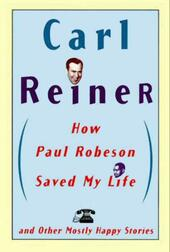 How Paul Robeson Saved My Life and Other Mostly Happy Stories
