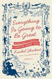 Foto Cover di Everything Is Going to Be Great, Ebook inglese di Rachel Shukert, edito da HarperCollins