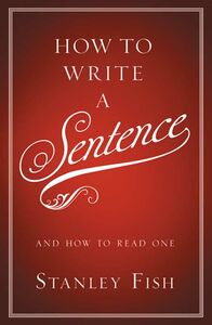 Foto Cover di How to Write a Sentence, Ebook inglese di Stanley Fish, edito da HarperCollins