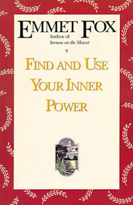 Foto Cover di Find and Use Your Inner Power, Ebook inglese di Emmet Fox, edito da HarperCollins