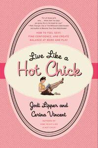 Foto Cover di Live Like a Hot Chick, Ebook inglese di Jodi Lipper,Cerina Vincent, edito da HarperCollins