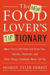 Foto Cover di The New Food Lover's Tiptionary, Ebook inglese di Sharon T. Herbst, edito da HarperCollins