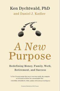 Foto Cover di A New Purpose, Ebook inglese di Ken Dychtwald, PhD,Daniel J. Kadlec, edito da HarperCollins