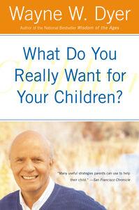 Foto Cover di What Do You Really Want for Your Children?, Ebook inglese di Wayne W. Dyer, edito da HarperCollins