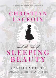 Foto Cover di Christian Lacroix and the Tale of Sleeping Beauty, Ebook inglese di Camilla Morton,Christian Lacroix, edito da HarperCollins