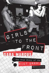 Foto Cover di Girls to the Front, Ebook inglese di Sara Marcus, edito da HarperCollins