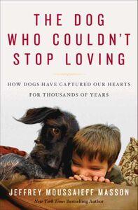 Foto Cover di The Dog Who Couldn't Stop Loving, Ebook inglese di Jeffrey Moussaieff Masson, edito da HarperCollins