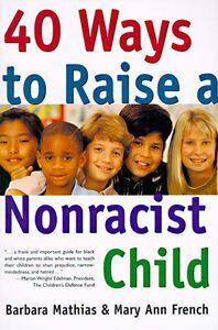 Foto Cover di 40 Ways to Raise a Nonracist Child, Ebook inglese di Mary Ann French,Barbara Mathias, edito da HarperCollins