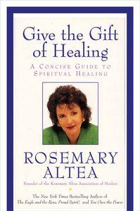 Foto Cover di Give the Gift of Healing, Ebook inglese di Rosemary Altea, edito da HarperCollins