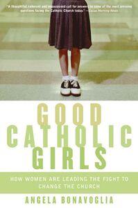 Foto Cover di Good Catholic Girls, Ebook inglese di Angela Bonavoglia, edito da HarperCollins
