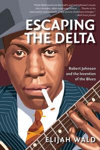 Foto Cover di Escaping the Delta, Ebook inglese di Elijah Wald, edito da HarperCollins