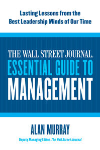 Foto Cover di The Wall Street Journal Essential Guide to Management, Ebook inglese di Alan Murray, edito da HarperCollins