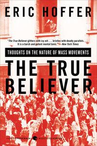 Foto Cover di The True Believer, Ebook inglese di Eric Hoffer, edito da HarperCollins