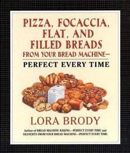 Foto Cover di Pizza, Focaccia, Flat and Filled Breads For Your Bread Machine, Ebook inglese di Lora Brody, edito da HarperCollins