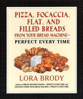 Pizza, Focaccia, Flat and Filled Breads For Your Bread Machine