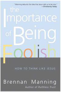 Foto Cover di The Importance of Being Foolish, Ebook inglese di Brennan Manning, edito da HarperCollins