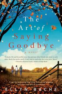 Foto Cover di The Art of Saying Goodbye, Ebook inglese di Ellyn Bache, edito da HarperCollins