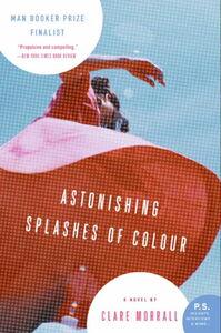 Foto Cover di Astonishing Splashes of Colour, Ebook inglese di Clare Morrall, edito da HarperCollins