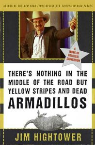 Foto Cover di There's Nothing in the Middle of the Road but Yellow Stripes and Dead Armadillos, Ebook inglese di Jim Hightower, edito da HarperCollins