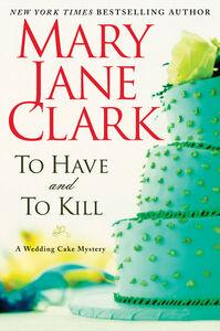 Foto Cover di To Have and to Kill, Ebook inglese di Mary Jane Clark, edito da HarperCollins