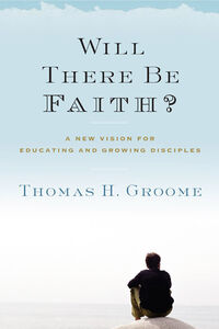Foto Cover di Will There Be Faith?, Ebook inglese di Thomas H. Groome, edito da HarperCollins