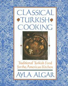 Foto Cover di Classical Turkish Cooking, Ebook inglese di Ayla E. Algar, edito da HarperCollins