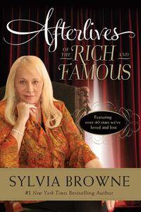 Foto Cover di Afterlives of the Rich and Famous, Ebook inglese di Sylvia Browne, edito da HarperCollins
