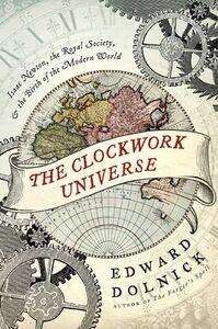 Foto Cover di The Clockwork Universe, Ebook inglese di Edward Dolnick, edito da HarperCollins