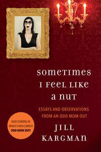 Foto Cover di Sometimes I Feel Like a Nut, Ebook inglese di Jill Kargman, edito da HarperCollins