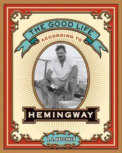Foto Cover di The Good Life According to Hemingway, Ebook inglese di A. E. Hotchner, edito da HarperCollins