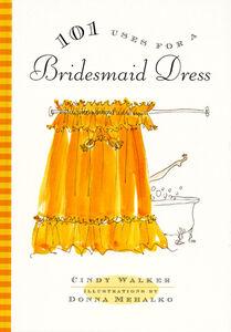 Foto Cover di 101 Uses for a Bridesmaid Dress, Ebook inglese di Cindy Walker, edito da HarperCollins