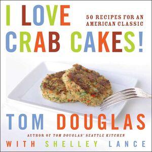 Foto Cover di I Love Crab Cakes!, Ebook inglese di Tom Douglas,Shelley Lance, edito da HarperCollins