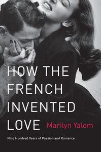 Foto Cover di How the French Invented Love, Ebook inglese di Marilyn Yalom, edito da HarperCollins