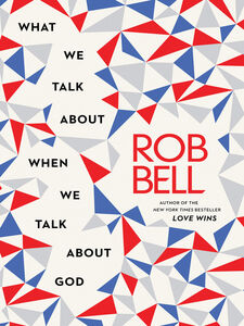 Ebook in inglese What We Talk About When We Talk About God Bell, Rob