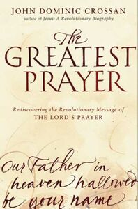 Foto Cover di The Greatest Prayer, Ebook inglese di John Dominic Crossan, edito da HarperCollins