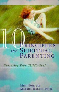 Foto Cover di 10 Principles for Spiritual Parenting, Ebook inglese di Mimi Doe,Marsha Walch, PhD, edito da HarperCollins