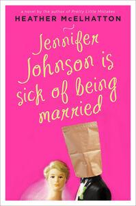 Foto Cover di Jennifer Johnson Is Sick of Being Married, Ebook inglese di Heather McElhatton, edito da HarperCollins