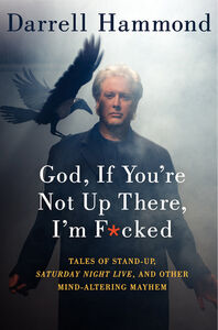 Foto Cover di God, If You're Not Up There, I'm F***ed, Ebook inglese di Darrell Hammond, edito da HarperCollins