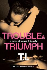 Foto Cover di Trouble & Triumph, Ebook inglese di Tip 'T.I.' Harris,David Ritz, edito da HarperCollins