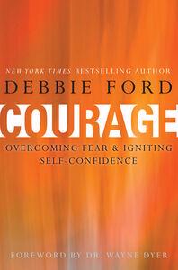 Foto Cover di Courage, Ebook inglese di Wayne W. Dyer,Debbie Ford, edito da HarperCollins