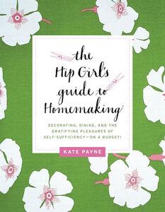 Foto Cover di The Hip Girl's Guide to Homemaking, Ebook inglese di Kate Payne, edito da HarperCollins