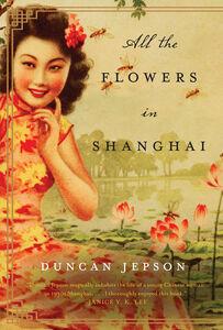 Foto Cover di All the Flowers in Shanghai, Ebook inglese di Duncan Jepson, edito da HarperCollins