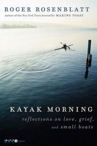 Foto Cover di Kayak Morning, Ebook inglese di Roger Rosenblatt, edito da HarperCollins