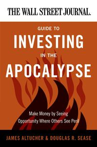 Foto Cover di The Wall Street Journal Guide to Investing in the Apocalypse, Ebook inglese di James Altucher,Douglas R. Sease, edito da HarperCollins